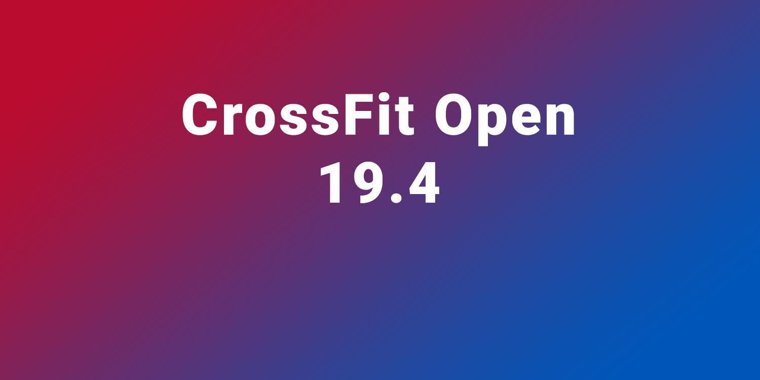 CrossFit Open 19.4 - Fast, furious and fun!